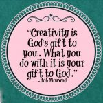 creativity is a gift to god